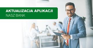 Ważna aktualizacja aplikacji Nasz Bank