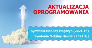Aktualizacja Symfonia Mobilny Handel (2021.1j) i Symfonia Mobilny Magazyn (2021.1h).