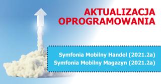 Nowe wersje Symfonia Mobilny Handel (2021.2a) i Symfonia Mobilny Magazyn (2021.2a)